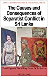 The Causes and Consequences of Separatist Conflict in Sri Lanka: Tamil Tigers & the Killing Fields of Sri Lanka