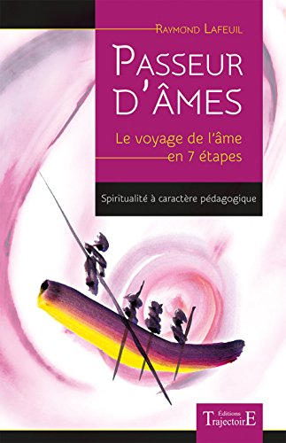 Passeur d'âmes - Le voyage de l'âme en 7 étapes par Raymond Lafeuil