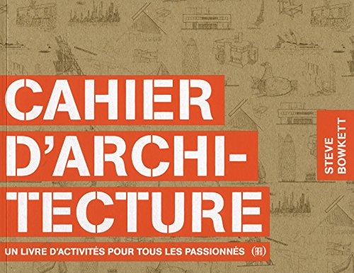 Cahier d'architecture: Un livre d'activités pour tous les passionnés par Steve Bowkett