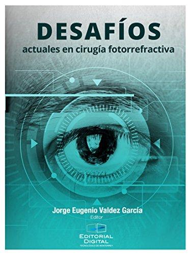 Desafíos actuales en cirugía fotorrefractiva por Jorge Eugenio Valdez García