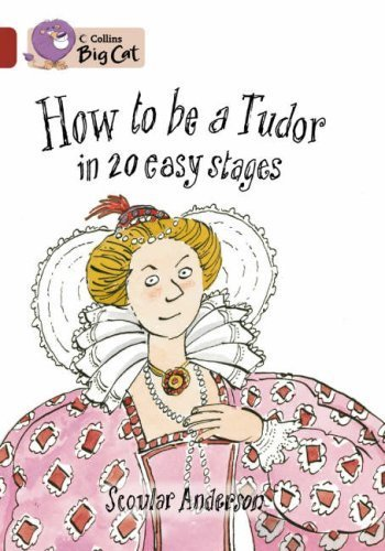 How to be a Tudor in 20 Easy Stages (Collins Big Cat) (Bk. 16) by Scoular Anderson(2007-01-01)