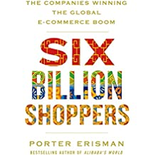 Six Billion Shoppers: The Companies Winning the Global E-Commerce Boom (English Edition)