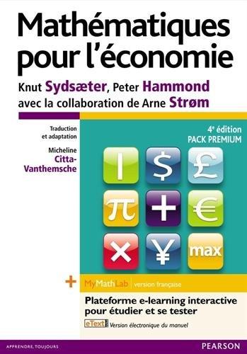 Mathématiques pour l'économie 4e édition : Pack Premium FR : Livre + eText enrichi + MyMathLab | version française - Licence étudiant 12 mois par Knut Sydsaeter