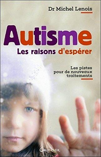 Autisme - Les raisons d'espérer - Les pistes pour de nouveaux traitements
