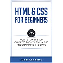 Html: HTML & CSS: For Beginners: Your Step by Step Guide to Easily HtmL & Css Programming  in 7 Days (English Edition)