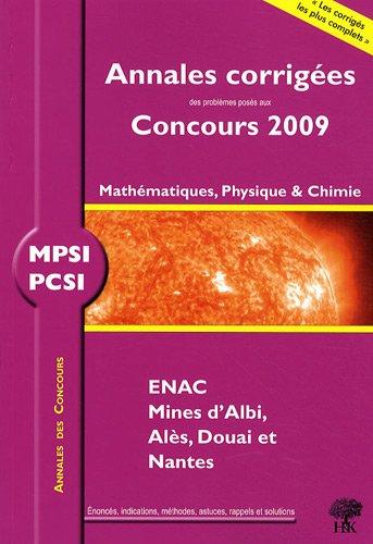 MPSI, PCSI, Mathématiques, Physique et Chimie, ENAC, Mines d'Albi, Alès, Douai et Nantes : Annales corrigées, Concours 2009