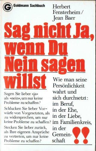 Goldmann Herbert Fensterheim: Sag nicht Ja, wenn du Nein sagen willst - Wie man seine Persönlichkeit wahrt und durchsetzt