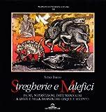Stregherie e malefici. Paure, superstizione, fatti miracolosi a Lecco e nella Brianza del Cinque e Seicento