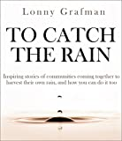 #9: To Catch the Rain: Inspiring stories of communities coming together to harvest their own rainwater, and how you can do it too