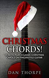 Christmas Chords! How to Play 5 Classic Christmas Carols on Fingerstyle Guitar: Arranged for beginner, intermediate and advanced players. complete with tab, sheet music, audio, chords and lyrics