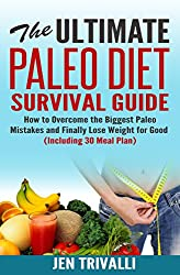 Paleo: The Ultimate Paleo Diet Survival Guide (Paleo Cookbook with 30 Meal Plan) (Paleo Guide for Beginners with Delicious Recipes for Weight Loss and Healthy Lifestyle) (English Edition)