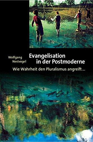 Evangelisation in der Postmoderne. Wie Wahrheit den Pluralismus angreift