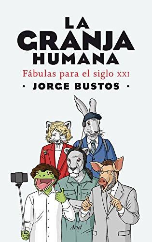 La granja humana : fábulas para el siglo XXI por Jorge Bustos
