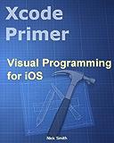 Xcode Primer - Visual Programming for iOS (English Edition)