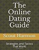 The Online Dating Guide: Strategies and Tactics That Work!