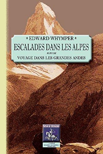 Escalades dans les Alpes (suivi de : Voyage dans les Grandes Andes) par Edward Whymper