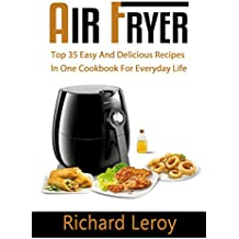 AIR FRYER: TOP 35 Easy And Delicious Recipes In One Cookbook For Everyday Life (Air Fryer Recipe Book, Air Fryer Cooking, Air Fryer Oven, Air Fryer Baking, ... Book, Air Frying Cookbook) (English Edition)