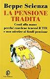 eBook Gratis da Scaricare La pensione tradita Conti alla mano perche conviene tenersi il TFR e non aderire ai fondi pensione (PDF,EPUB,MOBI) Online Italiano