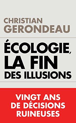 Écologie, la fin des illusions : Vingt ans de décisions ruineuses par Christian Gerondeau