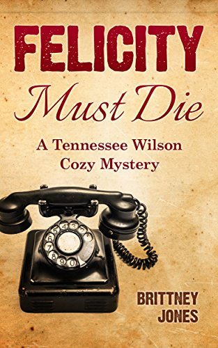 Felicity Must Die: A Tennessee Wilson Cozy Mystery (English Edition) (Womens Shorts Tennessee)
