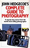 John Hedgecoe's Complete Guide To Photography: A Step-by-Step Course from the World's Best-Selling Photographer by John Hedgecoe (1995-06-30) - John Hedgecoe