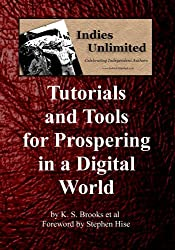 Indies Unlimited: Tutorials and Tools for Prospering in a Digital World