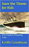 Save the Titanic for Kids: The English Reading Tree (English Edition)