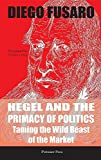 Hegel and the Primacy of Politics: Taming the Wild Beast of the Market