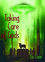 Taking Care of Gods (Short Stories by Liu Cixin Book 10)