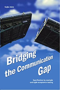 Bridging the Communication Gap: Specification by Example and Agile Acceptance Testing (English Edition) von [Adzic, Gojko]