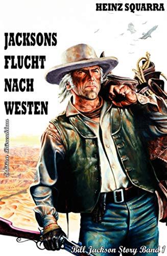BILL JACKSON STORY  Band 1  Jacksons Flucht nach Westen (German Edition)