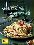 : Seelenfutter vegetarisch: Grüne Rezepte, die glücklich machen (GU Themenkochbuch)