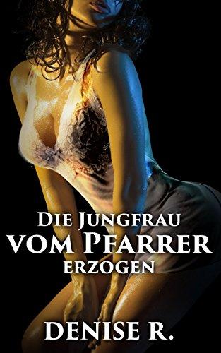 Die Jungfrau vom Pfarrer erzogen (Sexgeschichten ab 18, sex erotik deutsch, erotik ab 18 unzensiert)