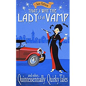 That's Why The Lady Is A Vamp - and other Quintessentially Quirky Tales