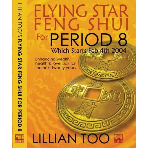 Flying Star Feng Shui for Period 8: Which Starts Feb 4th 2004: Enhancing Wealth, Health & Love Luck for the Next Twenty Years by Lillian Too (2005-01-06)