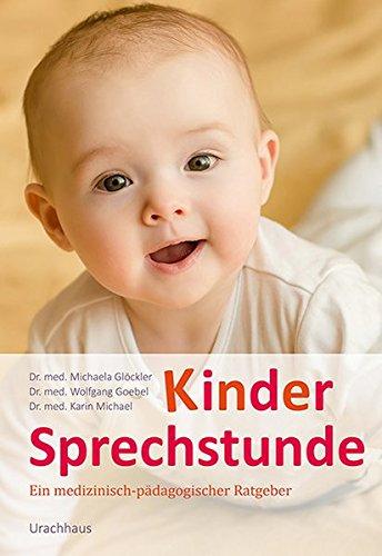 Kindersprechstunde: Ein medizinisch-pädagogischer Ratgeber (Kinder Bücher Pädagogische)