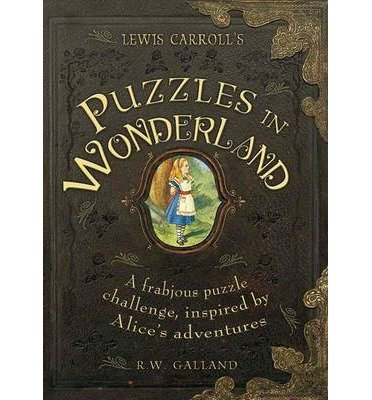 [(Lewis Carroll's Puzzles in Wonderland: A Frabjous Puzzle Challenge, Inspired by Alice's Adventures)] [ By (author) Richard Wolfrik Galland ] [October, 2013]
