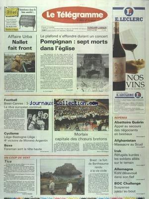 TELEGRAMME (LE) [No 14266] du 22/04/1991 - A POMPIGNAN LE PLAFOND S'EFFONDRE DURANT UN CONCERT - AFFAIRE URBA - NALLET FAIT FRONT - MORLAIX CAPITALE DES CHOEURS BRETONS - CYCLISME - FOOT ET BOXE AVEC FOREMAN - BREST - LE FORT DE BERTHEAUME RENDU A LA VIE CIVILE - ABATTOIRS GUERIN - APPEL AU SECOURS DES NEGOCIANTS EN BESTIAUX - AFGHANISTAN - MASSACRE AU SCUD - IRAK - REFUGIES KURDES - ALLEMAGNE - KOHL DESAVOUE DANS SON FIEF par Collectif