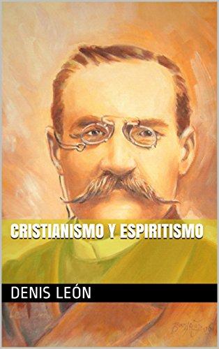 Cristianismo Y Espiritismo por Denis León