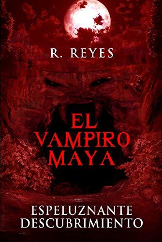 EL VAMPIRO MAYA: ESPELUZNANTE DESCUBRIMIENTO (Spanish Edition)