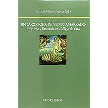 En la concha de Venus amarrado. Erotismo y literatura en el Siglo de Oro (Biblioteca Filológica Hispana)