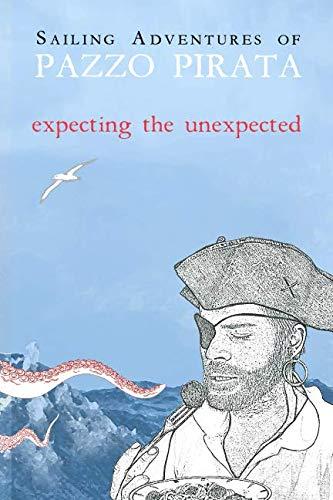Sailing Adventures of Pazzo Pirata: Expecting the Unexpected por Pazzo Pirata
