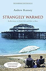 Strangely Warmed: Reflections on God, Life and Bric-a-Brac: The Mowbray Lent Book 2010