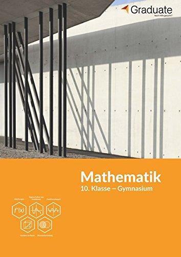 Mathematik 10. Klasse Gymnasium (Lernhilfen von Graduate)