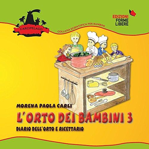 L'orto dei bambini 3. Diario dell'orto e ricettario. Con gadget (L'arcipelago) por Morena P. Carli
