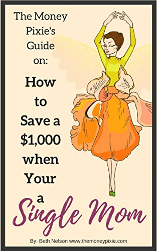 Single-mom-budget (How to Save $1,000 When You're a Single Mom: How to Save Money, How to Start Saving Money, Saving Money on One Salary (The Money Pixie's Guide On) (English Edition))