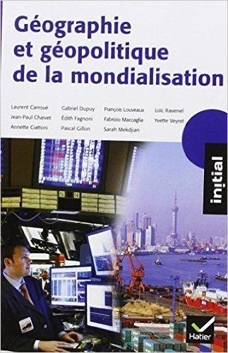 Initial - Gographie et gopolitique de la mondialisation de Sarah Mekdjian ,Laurent Carrou,Pascal Gillon ( 28 septembre 2011 )