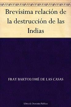 Brevísima relación de la destrucción de las Indias de [de las Casas, Fray Bartolomé]