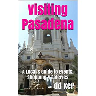 Visiting Pasadena: A Local's Guide to Events, Shopping & Eateries (Guides To Pasadena and Surrounding Areas Book 1) (English Edition)