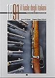 1891 il fucile degli italiani. Produzione, varianti, accessori, munizioni. Ediz. illustrata